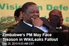 Zimbabwe's PM May Face Treason in WikiLeaks Fallout