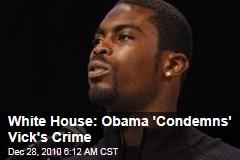 White House: Obama 'Condemns' Vick's Crime