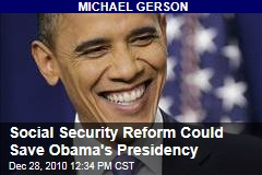 Michael Gerson: Social Security Reform Could Win Independents, Save Obama's Presidency