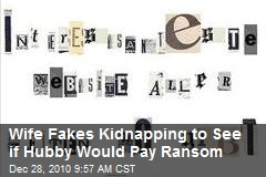 Wife Fakes Kidnapping to See if Hubby Would Pay Ransom