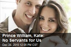 Prince William, Kate: No Servants for Us