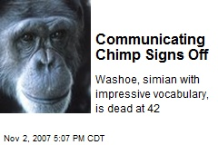 Communicating Chimp Signs Off