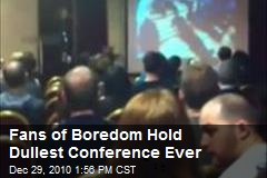 Fans of Boredom Hold Dullest Conference Ever