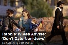 Rabbis' Wives Advise: 'Don't Date Non-Jews'