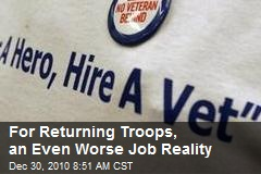 For Returning Troops, an Even Worse Job Reality