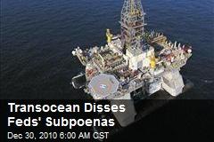 Transocean Disses Feds' Subpoenas