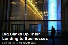 Big Banks Up Their Lending to Businesses