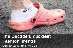 The Decade's Yuckiest Fashion Trends