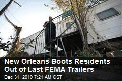 New Orleans Boots Residents Out of Last FEMA Trailers