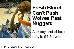 Fresh Blood Can't Push Wolves Past Nuggets
