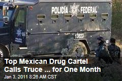 Top Mexican Drug Cartel Calls Truce ... for One Month