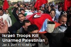 Israeli Troops Kill Unarmed Palestinian