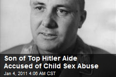 Son of Top Hitler Aide Accused of Child Sex Abuse