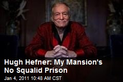 Hugh Hefner: My Mansion's No Squalid Prison