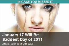 January 17 Will Be Saddest Day of 2011