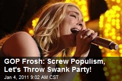 GOP Frosh: Screw Populism, Let's Throw Swank Party!