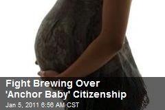 Fight Brewing Over 'Anchor Baby' Citizenship