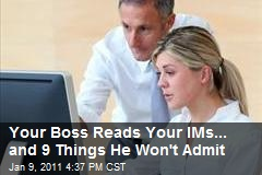 Your Boss Reads Your IMs... and 9 Things He Won't Admit