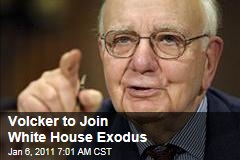Volcker to Join White House Exodus