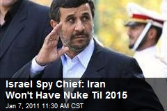 Israel Spy Chief: Iran Won't Have Nuke Til 2015