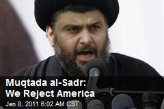 Muqtada al-Sadr: We Reject America