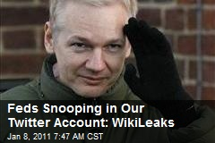 Feds Snooping in Our Twitter Account: WikiLeaks