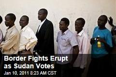 Border Fights Erupt as Sudan Votes