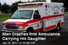 Man Crashes Into Ambulance Carrying His Daughter