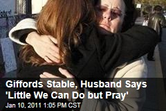 Giffords Stable, Husband Says 'Little We Can Do but Pray'