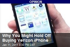 Why You Might Hold Off Buying Verizon iPhone