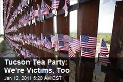 Tucson Tea Party: We're Victims, Too