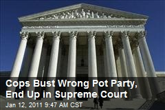 Cops Bust Wrong Pot Party, End Up in Supreme Court