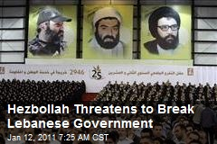 Hezbollah Threatens to Break Lebanese Gov't