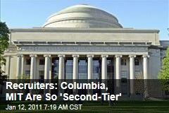 Recruiters: Columbia, MIT Are So 'Second-Tier'