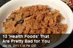 13 'Health Foods' That Are Pretty Bad for You