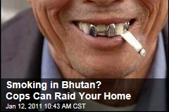Smoking in Bhutan? Cops Can Raid Your Home