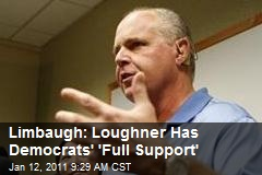 Limbaugh: Loughner Has Democrats' 'Full Support'