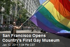 San Francisco Opens Country's First Gay Museum