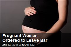Pregnant Woman Ordered to Leave Bar