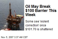 Oil May Break $100 Barrier This Week