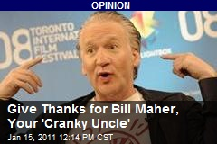 Give Thanks for Bill Maher, Your 'Cranky Uncle'