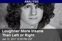 Loughner More Insane Than Left or Right