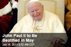 John Paul II to Be Beatified in May