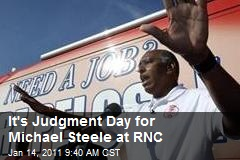 It's Judgment Day for Michael Steele at RNC