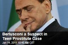Berlusconi a Suspect in Teen Prostitute Case