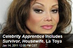 Celebrity Apprentice Includes Survivor , Housewife , La Toya