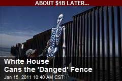 White House Cans the 'Danged' Fence