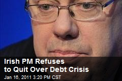 Irish PM Refuses to Quit Over Debt Crisis