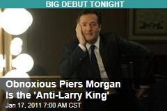 Obnoxious Piers Morgan Is the 'Anti-Larry King'