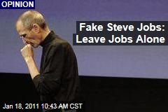 Fake Steve Jobs: Leave Steve Jobs Alone